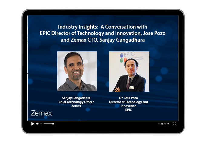 Industry Insights: A Conversation with EPIC Director of Technology and Innovation, Jose Pozo and Zemax CTO, Sanjay Gangadhara