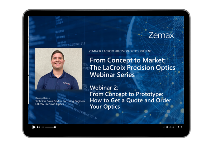 LaCroix Precision Optics Series Webinar 2: From concept to prototype  - How to Get a Quote and Order Your Optics
